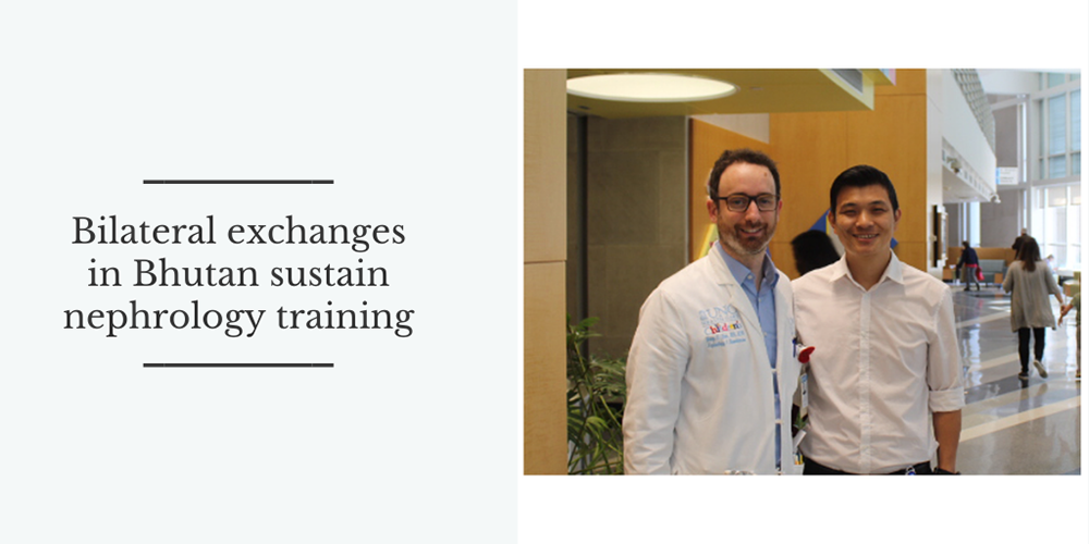 Bilateral exchanges in Bhutan sustain nephrology training